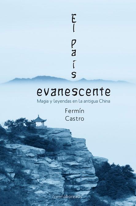 El pais evanescente: Magia y leyendas en la Antigua China
